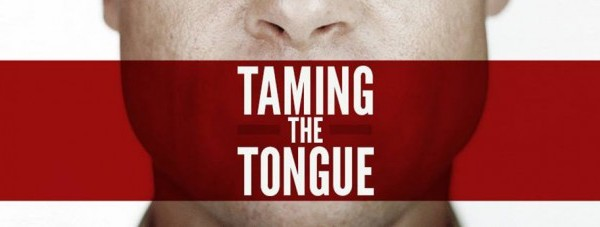 Taming Your Tongue – Why? Overcoming Influences & More